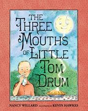 THE THREE MOUTHS OF LITTLE TOM DRUM by Nancy Willard