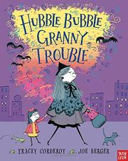 HUBBLE BUBBLE GRANNY TROUBLE by Tracey Corderoy