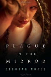 PLAGUE IN THE MIRROR by Deborah Noyes