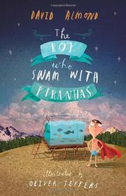 THE BOY WHO SWAM WITH PIRANHAS by David Almond