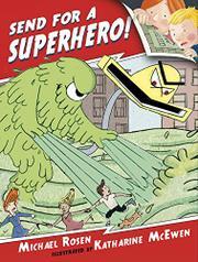 SEND FOR A SUPERHERO! by Michael Rosen