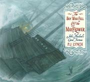 THE BOY WHO FELL OFF THE <i>MAYFLOWER</i>, OR JOHN HOWLAND'S GOOD FORTUNE by P.J. Lynch