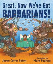 GREAT, NOW WE'VE GOT BARBARIANS! by Jason Carter Eaton