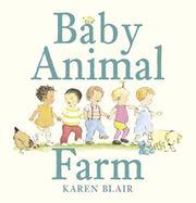 BABY ANIMAL FARM by Karen Blair