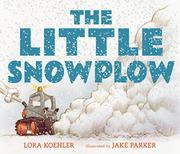 THE LITTLE SNOWPLOW by Lora Koehler
