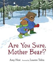 ARE YOU SURE, MOTHER BEAR? by Amy Hest