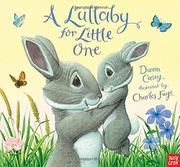 A LULLABY FOR LITTLE ONE by Dawn Casey
