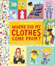 WHERE DID MY CLOTHES COME FROM? by Chris Butterworth