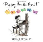PLAYING FROM THE HEART by Peter H. Reynolds