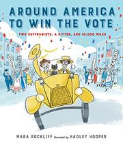 AROUND AMERICA TO WIN THE VOTE by Mara Rockliff
