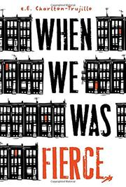 WHEN WE WAS FIERCE by e.E. Charlton-Trujillo