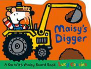 MAISY'S DIGGER by Lucy Cousins