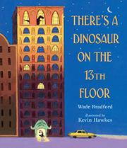 THERE'S A DINOSAUR ON THE 13TH FLOOR by Wade Bradford