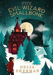 THE EVIL WIZARD SMALLBONE by Delia Sherman