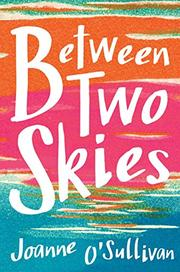 BETWEEN TWO SKIES by Joanne O'Sullivan