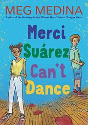 MERCI SUÁREZ CAN'T DANCE by Meg Medina