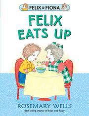 FELIX EATS UP by Rosemary Wells