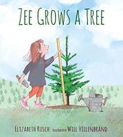 ZEE GROWS A TREE by Elizabeth Rusch