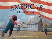 AMERICA'S FLAG STORY by Karen S. Robbins