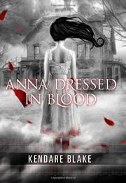 ANNA DRESSED IN BLOOD by Kendare Blake | Kirkus Reviews