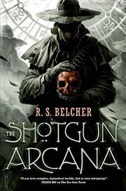 THE SHOTGUN ARCANA by R.S. Belcher