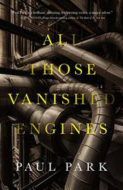 ALL THOSE VANISHED ENGINES by Paul Park