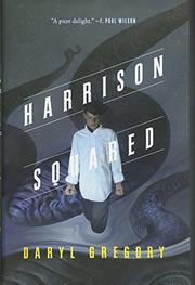 HARRISON SQUARED by Daryl Gregory