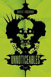 THE UNNOTICEABLES by Robert Brockway