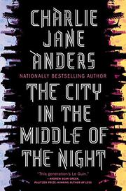 THE CITY IN THE MIDDLE OF THE NIGHT by Charlie Jane Anders
