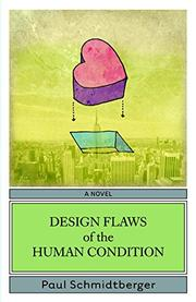 DESIGN FLAWS OF THE HUMAN CONDITION by Paul Schmidtberger
