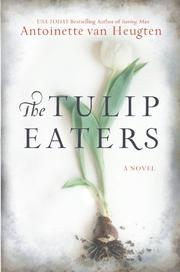 THE TULIP EATERS by Antoinette van Heugten