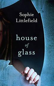 HOUSE OF GLASS by Sophie Littlefield