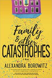 FAMILY AND OTHER CATASTROPHES by Alexandra Borowitz