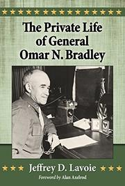 The Private Life of General Omar N. Bradley by Jeffrey D. Lavoie