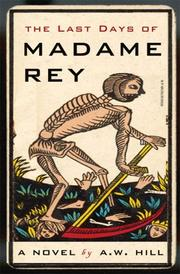 THE LAST DAYS OF MADAME REY by A.W. Hill