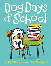 DOG DAYS OF SCHOOL by Kelly DiPucchio