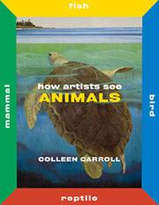HOW ARTISTS SEE ANIMALS by Colleen Carroll