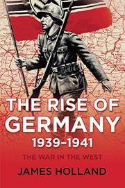 THE RISE OF GERMANY, 1939-1941 by James Holland