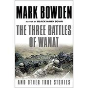 THE THREE BATTLES OF WANAT by Mark Bowden