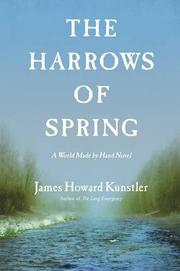 THE HARROWS OF SPRING by James Howard Kunstler