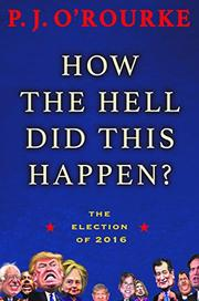 HOW THE HELL DID THIS HAPPEN? by P.J. O'Rourke