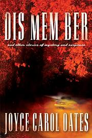 DIS MEM BER AND OTHER STORIES OF MYSTERY AND SUSPENSE by Joyce Carol Oates
