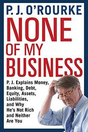 NONE OF MY BUSINESS by P.J. O'Rourke
