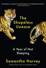 THE SHAPELESS UNEASE by Samantha Harvey