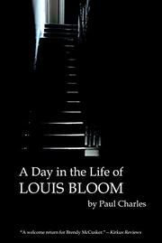 A DAY IN THE LIFE OF LOUIS BLOOM by Paul Charles