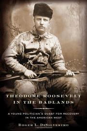 THEODORE ROOSEVELT IN THE BADLANDS by Roger L. Di Silvestro