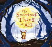 THE SCARIEST THING OF ALL by Debi Gliori