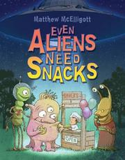 EVEN ALIENS NEED SNACKS by Matthew McElligott