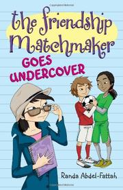 THE FRIENDSHIP MATCHMAKER GOES UNDERCOVER by Randa Abdel-Fattah