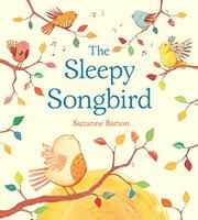 THE SLEEPY SONGBIRD by Suzanne Barton